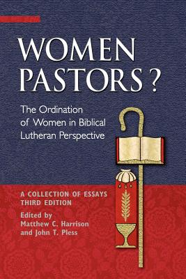 Women Pastors?: The Ordination of Women in Biblical Lutheran Perspective: A Collection of Essays - Harrison, Matthew C (Editor), and Pless, John T (Editor)