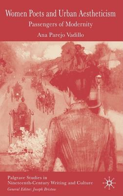 Women Poets and Urban Aestheticism: Passengers of Modernity - Vadillo, A