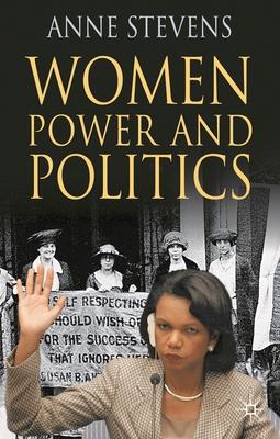 Women, Power and Politics - Stevens, Anne H