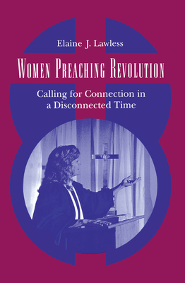 Women Preaching Revolution: Calling for Connection in a Disconnected Time - Lawless, Elaine J