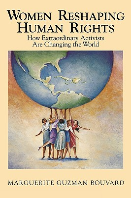 Women Reshaping Human Rights: How Extraordinary Activists Are Changing the World - Bouvard, Marguerite Guzman