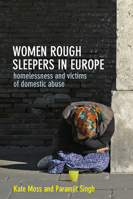 Women Rough Sleepers in Europe: Homelessness and Victims of Domestic Abuse - Moss, Kate, and Singh, Paramjit