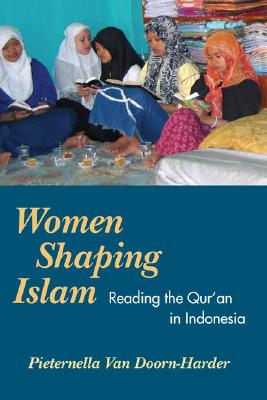 Women Shaping Islam: Indonesian Women Reading the Qur'an - Van Doorn-Harder, Pieternella