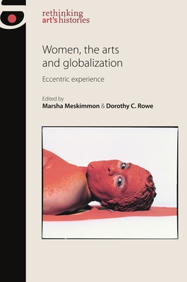 Women, the Arts and Globalization: Eccentric Experience - Meskimmon, Marsha (Editor), and Price, Dorothy (Editor)