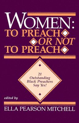 Women: To Preach or Not to Preach: 21 Outstanding Black Preachers Say Yes! - Mitchell, Ella Pearson