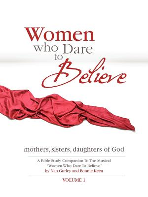 Women Who Dare to Believe, Volume One - Keen, Bonnie, and Gurley, Nan