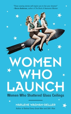 Women Who Launch: The Women Who Shattered Glass Ceilings (Strong Women, Women Biographies, from the Bestselling Author of Women of Means) - Wagman-Geller, Marlene