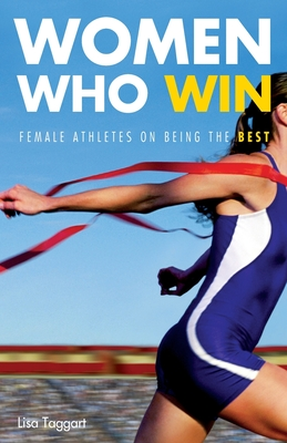 Women Who Win: Women Athletes on Being the Best - Taggart, Lisa