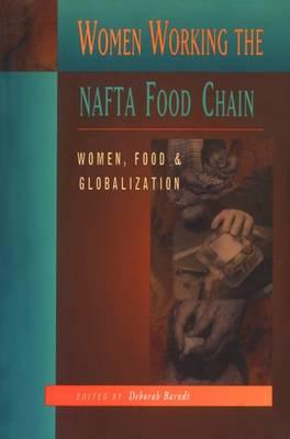 Women Working the NAFTA Food Chain: Women, Food and Globalization - Barndt, and Barndt, Deborah, M.D. (Editor)