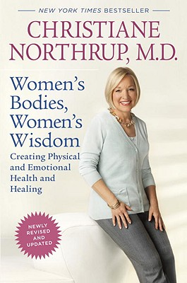 Women's Bodies, Women's Wisdom: Creating Physical and Emotional Health and Healing - Northrup, Christiane
