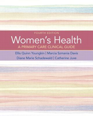 Women's Health: A Primary Care Clinical Guide - Youngkin, Ellis Quinn, and Davis, Marcia Szmania, and Schadewald, Diane