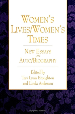 Women's Lives/Women's Times: New Essays on Auto/Biography - Broughton, Trev Lynn (Editor), and Anderson, Linda (Editor)