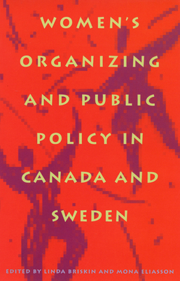 Women's Organizing and Public Policy in Canada and Sweden - Briskin, Linda, and Eliasson, Mona