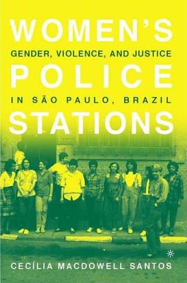 Women's Police Stations: Gender, Violence, and Justice in Sao Paulo, Brazil - Santos, Cecilia MacDowell