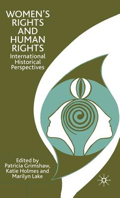 Women's Rights and Human Rights: International Historical Perspectives - Grimshaw, P