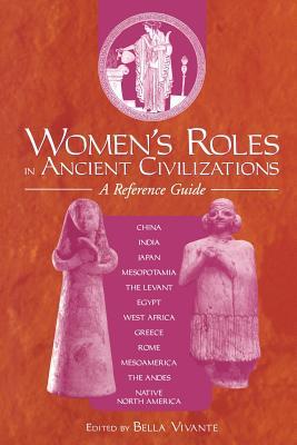 Women's Roles in Ancient Civilizations: A Reference Guide - Vivante, Bella (Editor), and Zweig, Bella (Editor)