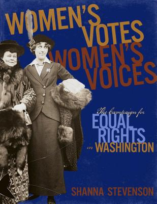 Women's Votes, Women's Voices: The Campaign for Equal Rights in Washington - Stevenson, Shanna