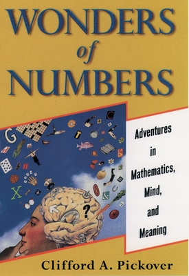 Wonders of Numbers: Adventures in Mathematics, Mind, and Meaning - Pickover, Clifford a