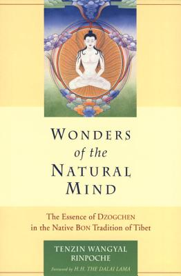 Wonders of the Natural Mind: The Essense of Dzogchen in the Native Bon Tradition of Tibet - Wangyal, Tenzin, President, and Dalai Lama (Foreword by)