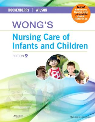 Wong's Nursing Care of Infants and Children - Hockenberry, Marilyn J, PhD, Pnp, Faan, and Wilson, David, MS, RN
