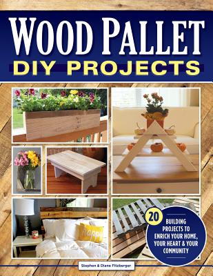 Wood Pallet DIY Projects: 20 Building Projects to Enrich Your Home, Your Heart & Your Community - Fitzberger, Steve