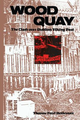 Wood Quay: The Clash Over Dublin's Viking Past - Heffernan, Thomas F