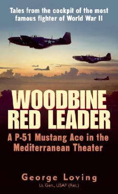 Woodbine Red Leader: A P-51 Mustang Ace in the Mediterranean Theater - Loving, George