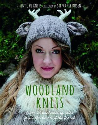 Woodland Knits: Over 20 Enchanting Tales from the Heart of the Forest - Dosen, Stephanie