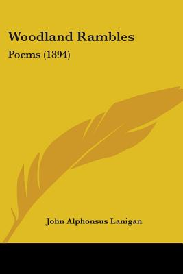 Woodland Rambles: Poems (1894) - Lanigan, John Alphonsus