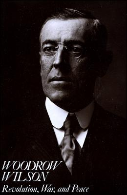 Woodrow Wilson: Revolution, War, and Peace - Link, Arthur Stanley
