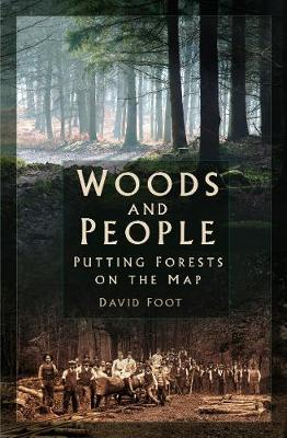 Woods and People: Putting Forests on the Map - Foot, David