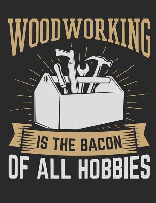 Woodworking Is The Bacon Of All Hobbies: Woodworking Notebook, Blank Paperback Book for Woodworker, 150 pages, college ruled - Rhyeland Gifts