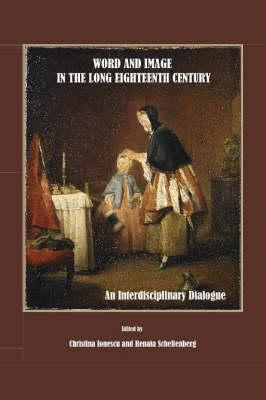 Word and Image in the Long Eighteenth Century: An Interdisciplinary Dialogue - Ionescu, Christina (Editor), and Schellenberg, Renata (Editor)
