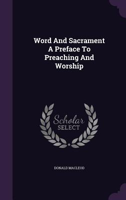 Word and Sacrament a Preface to Preaching and Worship - MacLeod, Donald