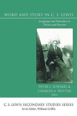 Word and Story in C. S. Lewis: Language and Narrative in Theory and Practice - Schakel, Peter J (Editor), and Huttar, Charles A (Editor)