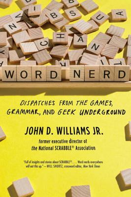 Word Nerd: Dispatches from the Games, Grammar, and Geek Underground - Williams, John D, Jr.