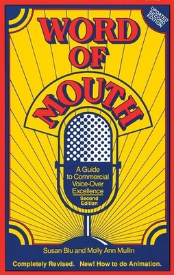Word of Mouth: A Guide to Commercial Voice-Over Excellence - Blu, Susan, and Mullin, Molly Ann