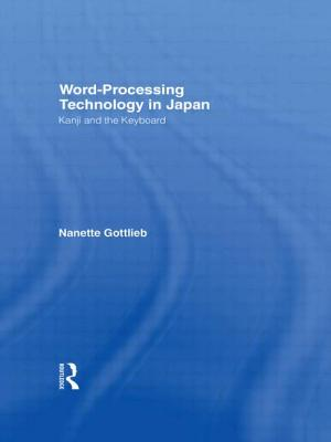 Word-Processing Technology in Japan: Kanji and the Keyboard - Gottlieb, Nanette, Professor