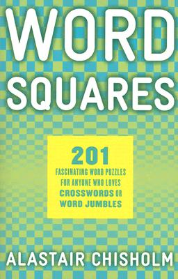 Word Squares: 201 Fascinating Word Puzzles for Anyone Who Loves Crosswords or Word Jumbles - Chisholm, Alastair
