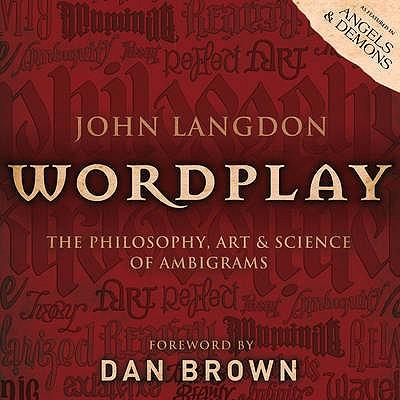 Wordplay: The Art and Science of Ambigrams - Langdon, John