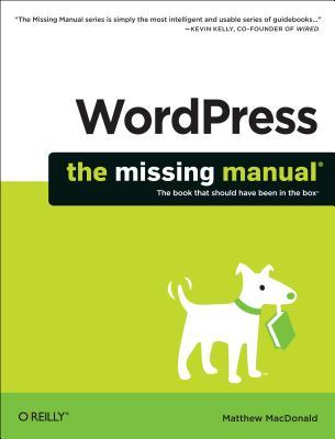 Wordpress: The Missing Manual - MacDonald, Matthew