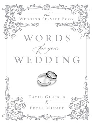 Words for Your Wedding: The Wedding Service Book - Glusker, David, and Misner, Peter
