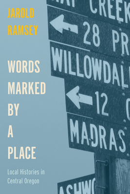 Words Marked by a Place: Local Histories in Central Oregon - Ramsey, Jarold