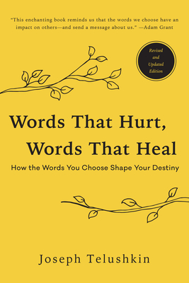 Words That Hurt, Words That Heal, Revised Edition: How the Words You Choose Shape Your Destiny - Telushkin, Joseph