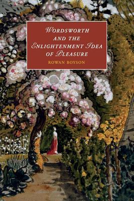 Wordsworth and the Enlightenment Idea of Pleasure - Boyson, Rowan