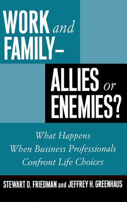 Work and Family: Allies of Enemies? - Friedman, Stewart D, and Greenhaus, Jeffrey H, Professor