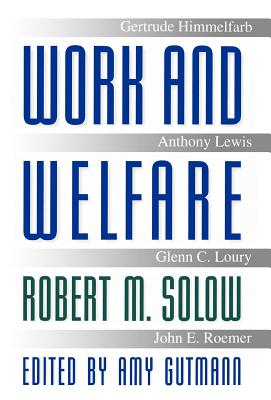 Work and Welfare - Solow, Robert M, and Gutmann, Amy (Editor)