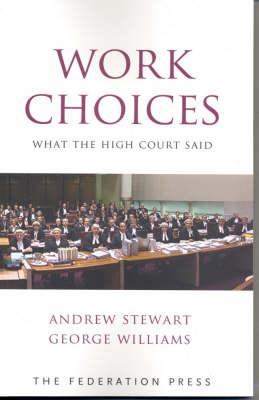 Work Choices: What the High Court Said - Stewart, Andrew, and Williams, George