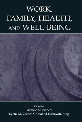 Work, Family, Health, and Well-Being - Bianchi, Suzanne M. (Editor), and Casper, Lynne M. (Editor), and King, Rosalind Berkowitz, PhD. (Editor)
