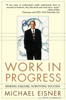 Work in Progress: Risking Failure, Surviving Success - Eisner, Michael D, and Schwartz, Tony